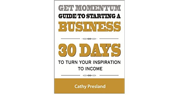 Get Momentum Guide To Starting A Business: 30 Days To Turn Your Inspiration To Income