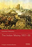 The Indian Mutiny 1857–58 (Essential Histories)