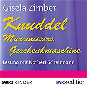Knuddel - Murxmiesers Geschenkmaschine Hörbuch