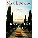 Traveling Light | Max Lucado