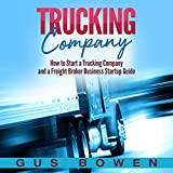 #4: Trucking Company: How to Start a Trucking Company and a Freight Broker Business Startup Guide