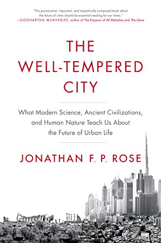 - The Well-Tempered City: What Modern Science, Ancient Civilizations, and Human Nature Teach Us About the Future of Urban Life