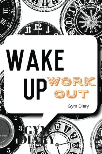 Wake-Up-Work-Out-Gym-Diary-Clocks-Cover-Exercise-Log-Fitness-Journal-Gym-Nutrition-Log-Workout-and-Record-Your-Progress-Set-Review-Your--With-Meal-Recorders-133-pages-6-x-9