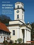 Kirchenbau Im Umbruch : Sakralarchitektur in Bayern Unter Max I. Joseph und Ludwig I, Sander, Joachim and Sander, Johannes, 3795426847