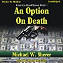 An Option On Death: Emerson Ward, Book 1 Audiobook by Michael W. Sherer Narrated by Reed McColm