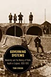 Governing Systems: Modernity and the Making of Public Health in England, 1830--1910 (Berkeley Series in British Studies)