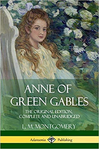 Anne Of Green Gables The Original Edition Complete And