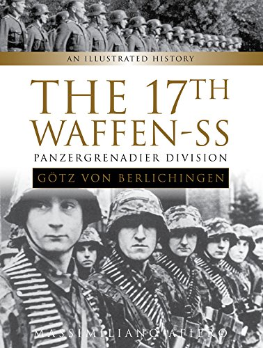 The 17th Waffen-SS Panzergrenadier Division Götz von Berlichingen: An Illustrated History