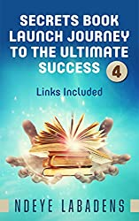 Secrets Book Launch Journey to the Ultimate Success Links Included ((Secrets of Success 4)