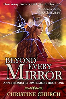 Beyond Every Mirror: 2018 Edition: (Anachronistic Dimensions Novel 1) by [Church, Christine]