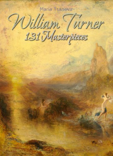 Turner Watercolor William (William Turner: 131 Masterpieces (Annotated Masterpieces Book 51))