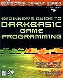 Beginner's Guide to DarkBASIC Game Programming