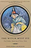 The Witch Must Die: The Hidden Meaning Of Fairy Tales, Sheldon Cashdan, 0465008968