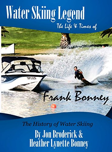 (Water Skiing Legend The Life and Times of Frank Bonney)