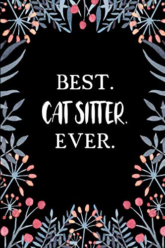 Best Cat Sitter Ever: Lined • Notebook • Paperback • Journal • Diary • Planner - A Funny Appreciation Gift For The Best Girls And Women In The World
