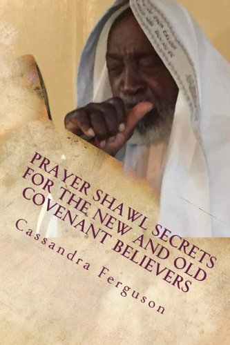 Prayer Shawl Secrets For The New and Old Covenant Believers: The Tallit ~ Prayer Shawl by Cassandra Ferguson (2015-06-25)