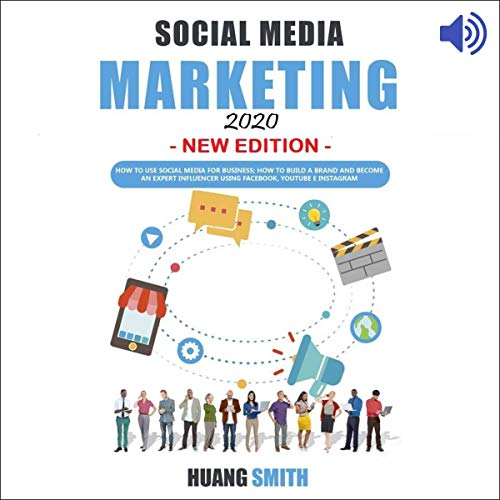 Social Media Marketing 2020 New Edition: How to Use Social Media for Business; How to Build a Brand and Become an Expert Influencer Using Facebook, Youtube, and Instagram