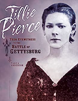 Tillie Pierce: Teen Eyewitness to the Battle of Gettysburg by [Anderson, Tanya]
