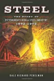 Steel: The Story of Pittsburgh's Iron and Steel Industry, 1852-1902