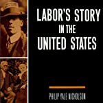 Labor's Story in the United States | Philip Nicholson