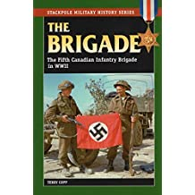 The Brigade: The Fifth Canadian Infantry Brigade in World War II