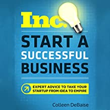 Start a Successful Business (Inc. Magazine): Expert Advice to Take Your Startup from Idea to Empire