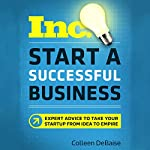 Start a Successful Business (Inc. Magazine): Expert Advice to Take Your Startup from Idea to Empire | Colleen DeBaise