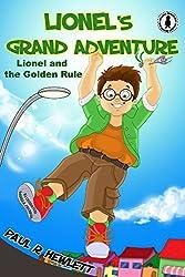 Lionel's Grand Adventure, book 2: Lionel and the Golden Rule: (kids books - children's books - kids adventure books - kids books that are funny)