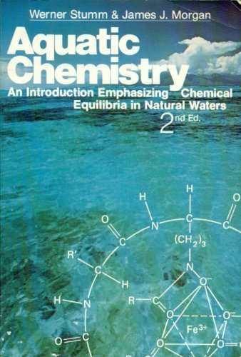 Aquatic Chemistry: An Introduction Emphasizing Chemical Equilibria in Natural Waters (Environmental Science and Technology: A Wiley-Interscience Series of Texts and Monographs)