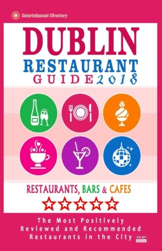 Dublin Restaurant Guide 2018: Best Rated Restaurants in Dublin, Republic of Ireland - 500 Restaurants, Bars and Cafés recommended for Visitors, 2018
