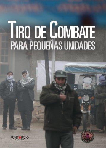 Tiro de Combate para pequeñas unidades (Spanish Edition) [Fernando Maestro, Jorge Lopez, Jose Manuel Ortiz Y] (Tapa Blanda)
