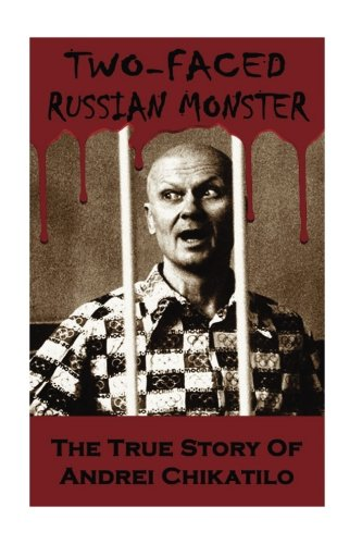 two-faced-russian-monster-the-true-story-of-andrei-chikatilo-serial-killers-true-crime-anthology