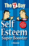Seven Day Self Esteem Super Booster (The 7 Day Series)