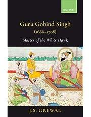 Guru Gobind Singh (1666-1708): Master of the White Hawk