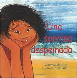 Una sonrisa despeinada (Spanish Edition): Vanessa Saint Cyr, Ivan Assael: 9781461055655: Amazon.com: Books
