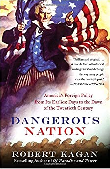 Dangerous Nation: America's Foreign Policy from Its Earliest Days to the Dawn of the Twentieth Century