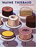 Wayne Thiebaud Paintings, Steven A. Nash and Adam Gopnik, 0500092923