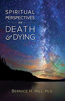 Spiritual Perspectives on Death and Dying by [Hill, Bernice]