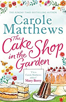 The Cake Shop in the Garden: A lovely, heart-warming read about love, life, family and cake! by [Matthews, Carole]