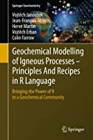 Geochemical Modelling of Igneous Processes – Principles And Recipes in R Language Front Cover