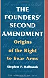 The Founders' Second Amendment, Stephen P. Halbrook, 1566637929