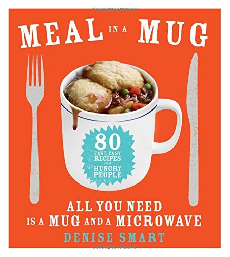 Meal in a Mug: 80 Fast, Easy Recipes for Hungry People_All You Need Is a Mug and a Microwave
