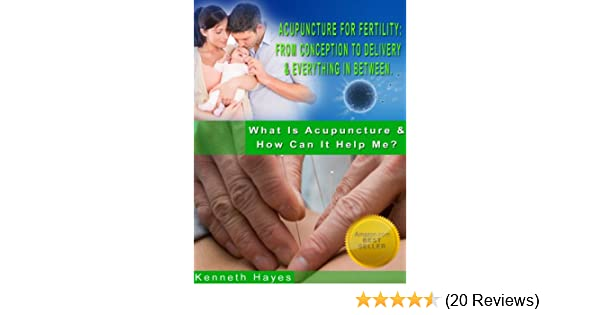 Acupuncture For Fertility: From Conception To Delivery & Everything In  Between (What Is Acupuncture & How Can It Help Me? Book 2)