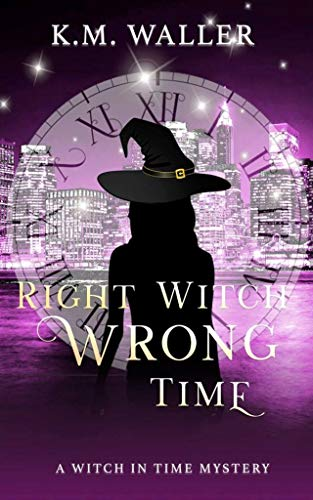 Right Witch Wrong Time: (A Witch in Time Book 5) by [Waller, K.M.]