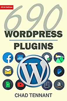 WordPress: 690 Free WordPress Plugins for Developing Amazing and Profitable Websites (SEO, Social Media, Maintenance, E-Commerce, Images, Videos, and Security) by [Tennant, Chad]