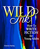 Wild Ink: How to Write Fiction for Young Adults