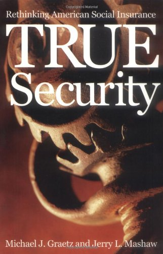 True Security: Rethinking American Social Insurance (The Institution for Social and Policy Studies)