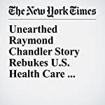 Unearthed Raymond Chandler Story Rebukes U.S. Health Care System | Matthew Haag