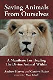 img - for Saving Animals from Ourselves: A Manifesto for Healing the Divine Animal Within book / textbook / text book