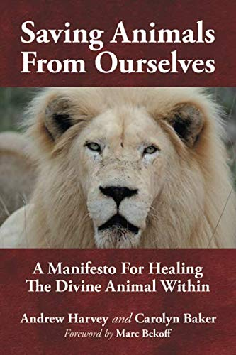 Saving Animals from Ourselves: A Manifesto for Healing the Divine Animal Within